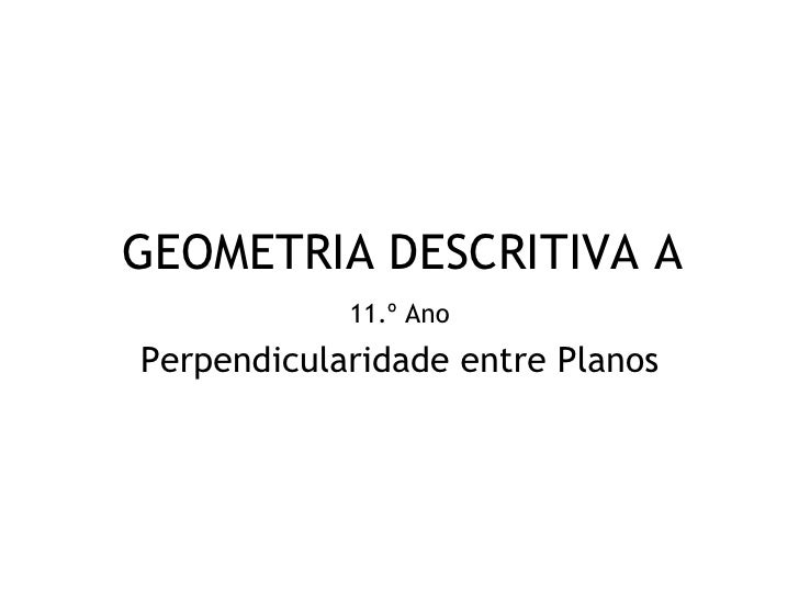 GEOMETRIA DESCRITIVA A            11.º AnoPerpendicularidade entre Planos