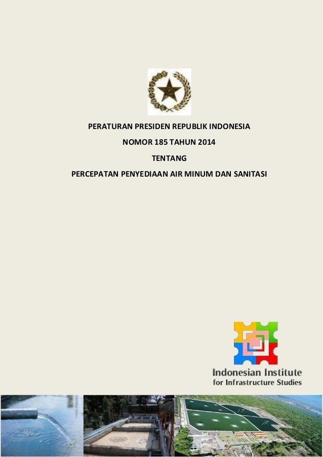 PERATURAN PRESIDEN REPUBLIK INDONESIA NOMOR 185 TAHUN 2014 TENTANG PERCEPATAN PENYEDIAAN AIR MINUM DAN SANITASI