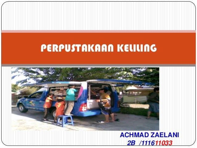 ACHMAD ZAELANI2B /111611033PERPUSTAKAAN KELILING