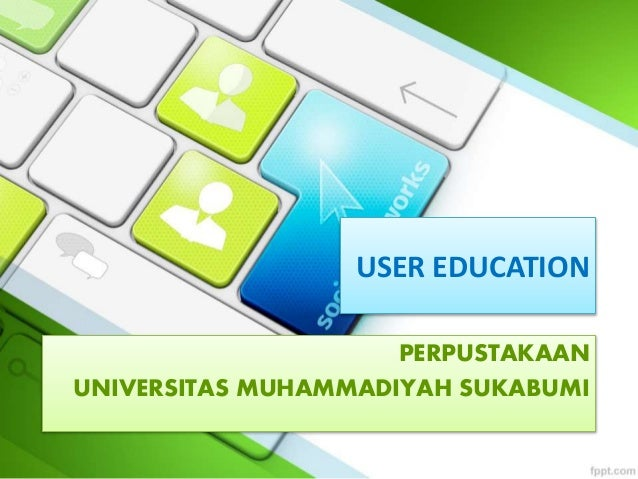 USER EDUCATION PERPUSTAKAAN UNIVERSITAS MUHAMMADIYAH SUKABUMI