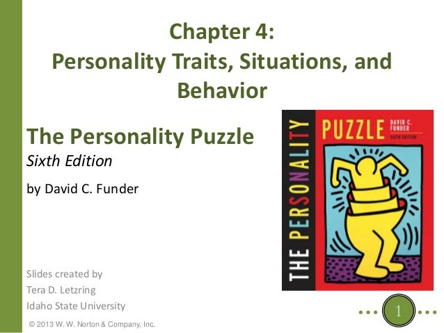 Chapter 4: Personality Traits, Situations, and Behavior The Personality Puzzle Sixth Edition by David C. Funder  Slides cr...