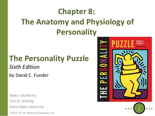 Chapter 8: The Anatomy and Physiology of Personality The Personality Puzzle Sixth Edition  by David C. Funder  Slides crea...