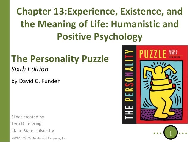 Chapter 13:Experience, Existence, and the Meaning of Life: Humanistic and Positive Psychology The Personality Puzzle Sixth...