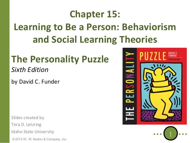 Chapter 15: Learning to Be a Person: Behaviorism and Social Learning Theories The Personality Puzzle Sixth Edition  by Dav...