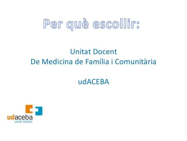 Unitat DocentDe Medicina de Família i Comunitària             udACEBA