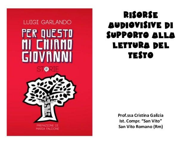 """Risorseaudiovisive disupporto alla lettura del    testo  Prof.ssa Cristina Galizia   Ist. Compr. """"San Vito""""  San Vito Roma..."""