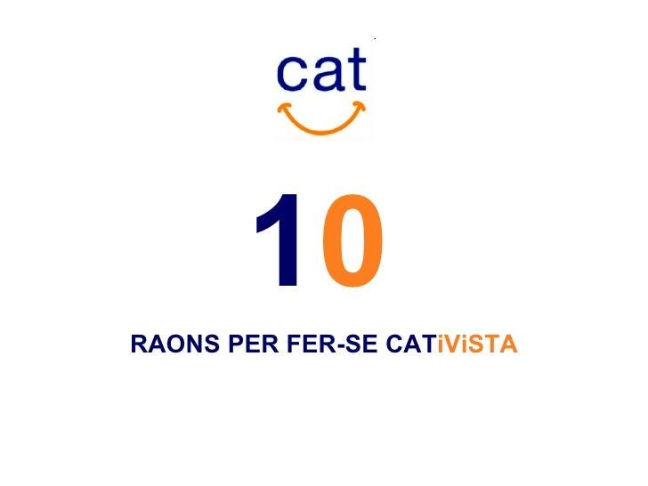 1 0   RAONS PER FER-SE CAT iViSTA