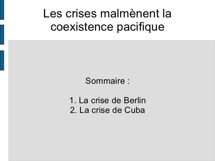Les crises malmènent la coexistence pacifique Sommaire : 1. La crise de Berlin 2. La crise de Cuba