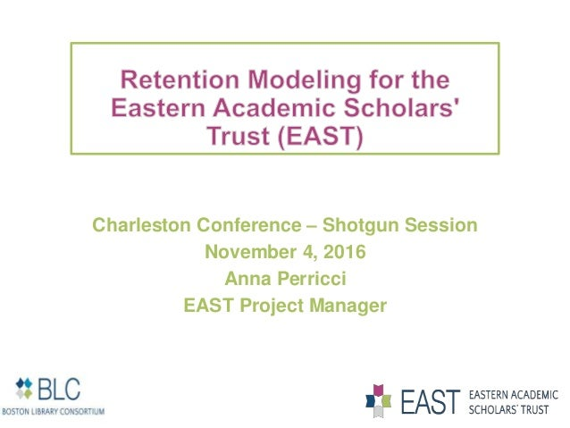 Charleston Conference – Shotgun Session November 4, 2016 Anna Perricci EAST Project Manager