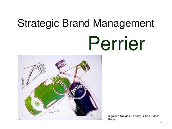 Strategic Brand Management             Perrier                 Sigolène Naugès – Fanny Gilbert – Jean                 Robe...