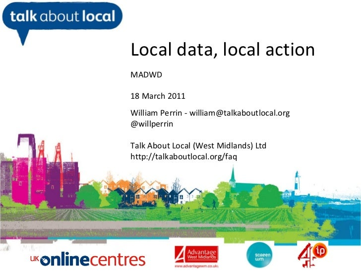 William Perrin TAL Local data, local action MADWD  18 March 2011 William Perrin - william@talkaboutlocal.org @willperrin T...