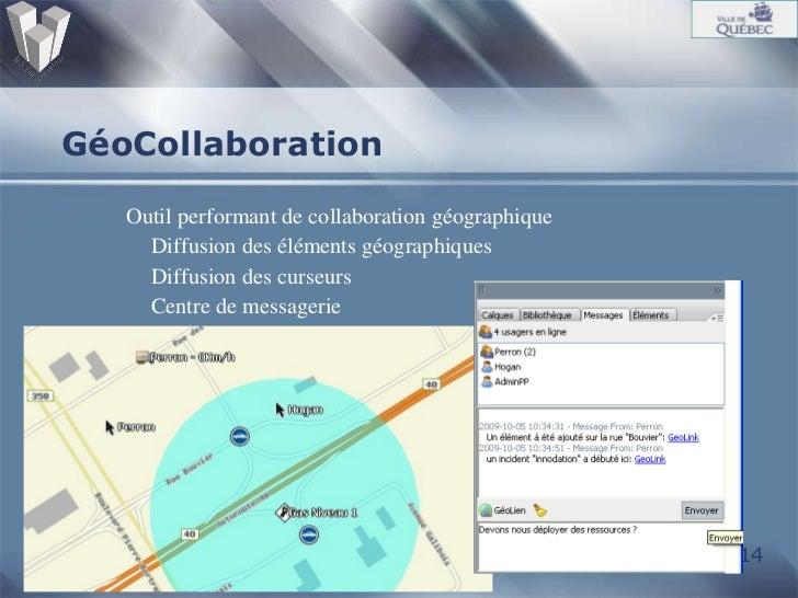 GéoCollaboration <ul><ul><li>Outil performant de collaboration géographique </li></ul></ul><ul><ul><li>Diffusion des éléme...