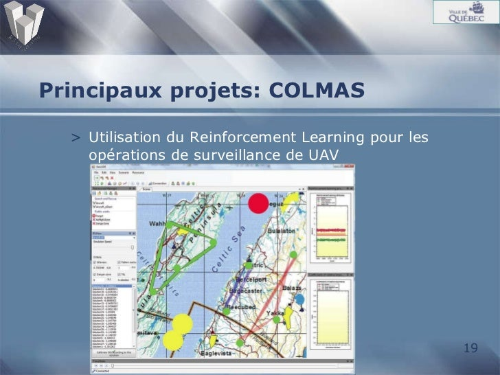 Principaux projets: COLMAS <ul><li>Utilisation du Reinforcement Learning pour les opérations de surveillance de UAV  </li>...