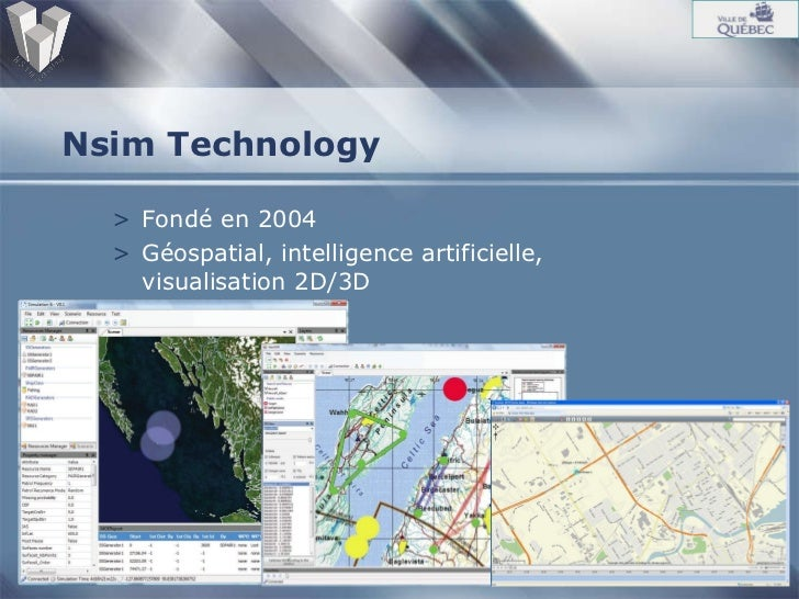 Nsim Technology <ul><li>Fondé en 2004 </li></ul><ul><li>Géospatial, intelligence artificielle, visualisation 2D/3D </li></ul>