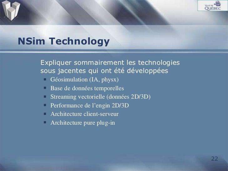NSim Technology <ul><li>Expliquer sommairement les technologies sous jacentes qui ont été développées </li></ul><ul><ul><l...