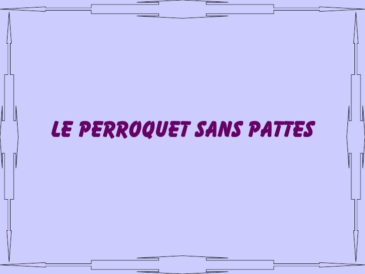 LE PERROQUET SANS PATTES