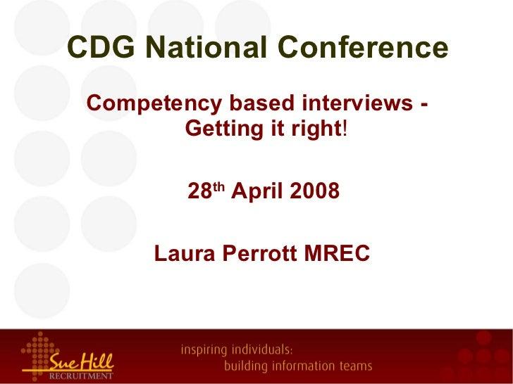 CDG National Conference <ul><li>Competency based interviews - Gettingit right ! </li></ul><ul><li>28 th  April 2008 </li>...