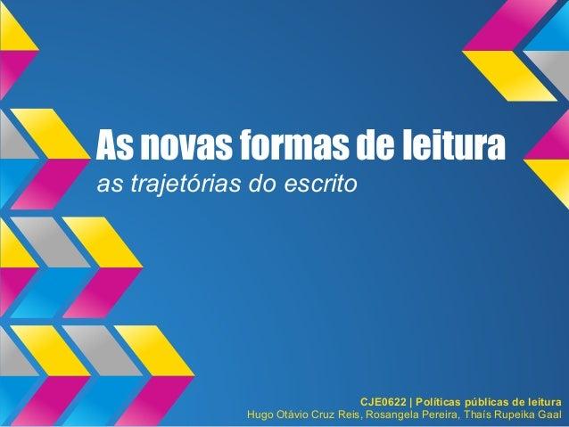As novas formas de leituraas trajetórias do escritoCJE0622 | Políticas públicas de leituraHugo Otávio Cruz Reis, Rosangela...