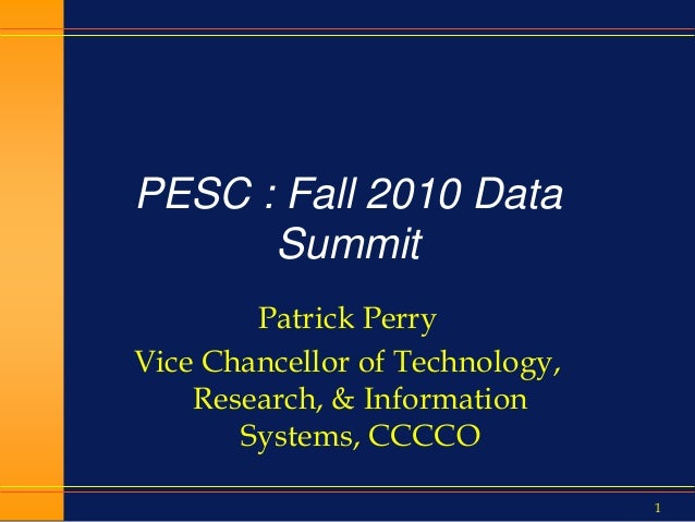 1 PESC : Fall 2010 Data Summit Patrick Perry Vice Chancellor of Technology, Research, & Information Systems, CCCCO