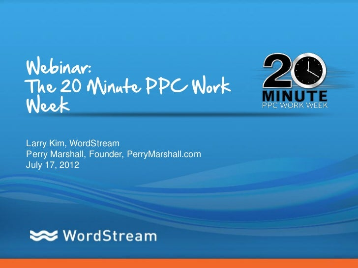 Webinar:The 20 Minute PPC WorkWeekLarry Kim, WordStreamPerry Marshall, Founder, PerryMarshall.comJuly 17, 2012            ...