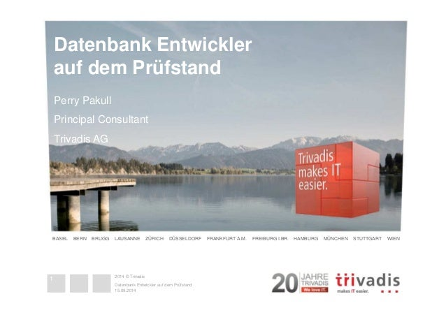 Datenbank Entwickler  auf dem Prüfstand  Perry Pakull  Principal Consultant  Trivadis AG  BASEL BERN BRUGG LAUSANNE ZÜRICH...