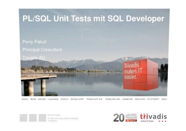 PL/SQL Unit Tests mit SQL Developer  Perry Pakull  Principal Consultant  Trivadis AG  BASEL BERN BRUGG LAUSANNE ZÜRICH DÜS...
