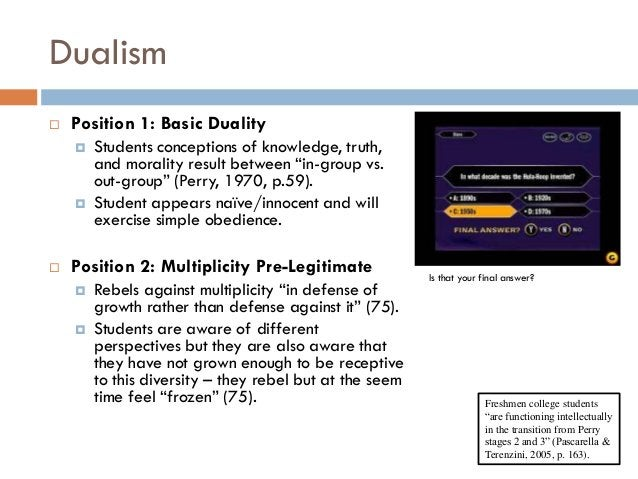 """Dualism   Position 1: Basic Duality       Students conceptions of knowledge, truth,        and morality result between """"..."""