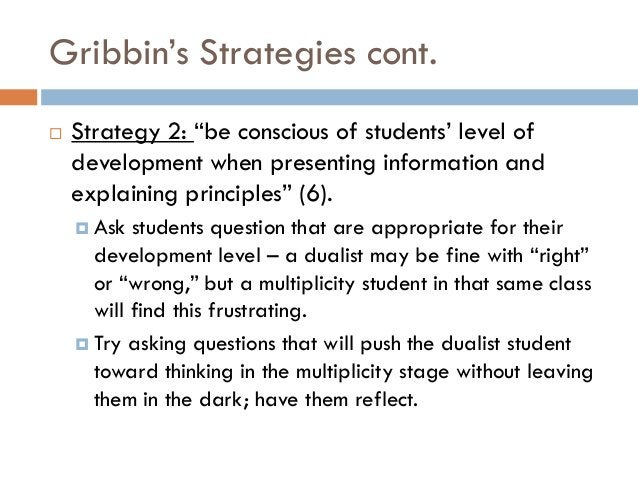 """Gribbin""""s Strategies cont.   Strategy 2: """"be conscious of students"""" level of    development when presenting information a..."""