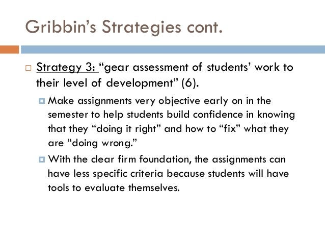 """Gribbin""""s Strategies cont.   Strategy 3: """"gear assessment of students"""" work to    their level of development"""" (6).     M..."""