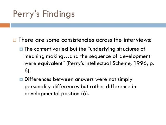 """Perry""""s Findings   There are some consistencies across the interviews:     The content varied but the """"underlying struct..."""