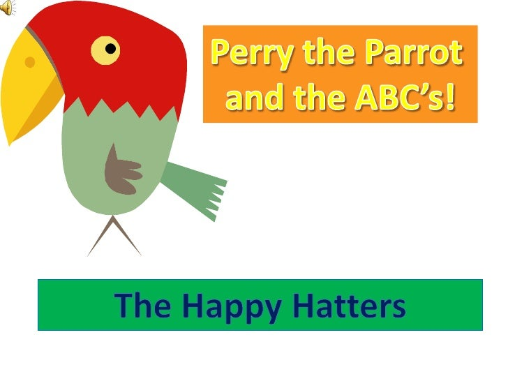 Perry the Parrot <br />and the ABC's!<br />The Happy Hatters<br />