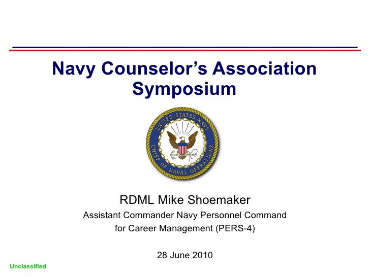 Navy Counselor's Association Symposium Unclassified RDML Mike Shoemaker Assistant Commander Navy Personnel Command for Car...