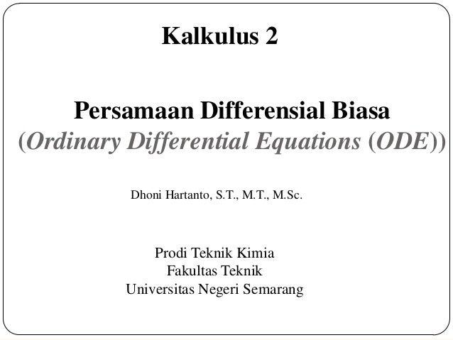 Persamaan Differensial Biasa (Ordinary Differential Equations (ODE)) Prodi Teknik Kimia Fakultas Teknik Universitas Negeri...