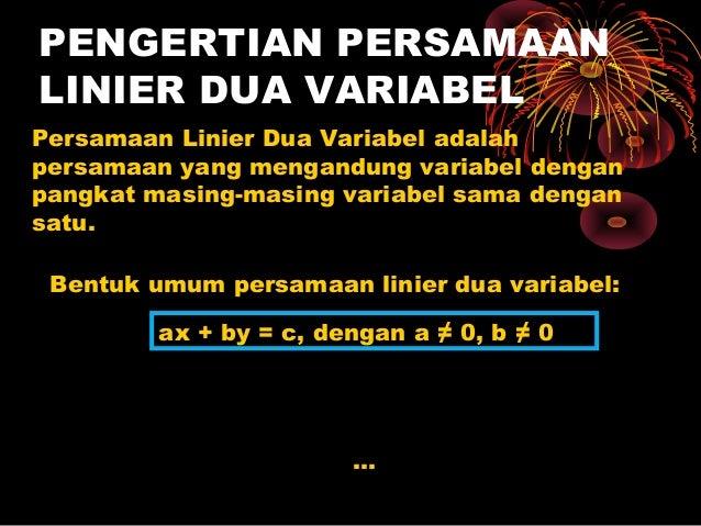 PENGERTIAN PERSAMAANLINIER DUA VARIABELPersamaan Linier Dua Variabel adalahpersamaan yang mengandung variabel denganpangka...