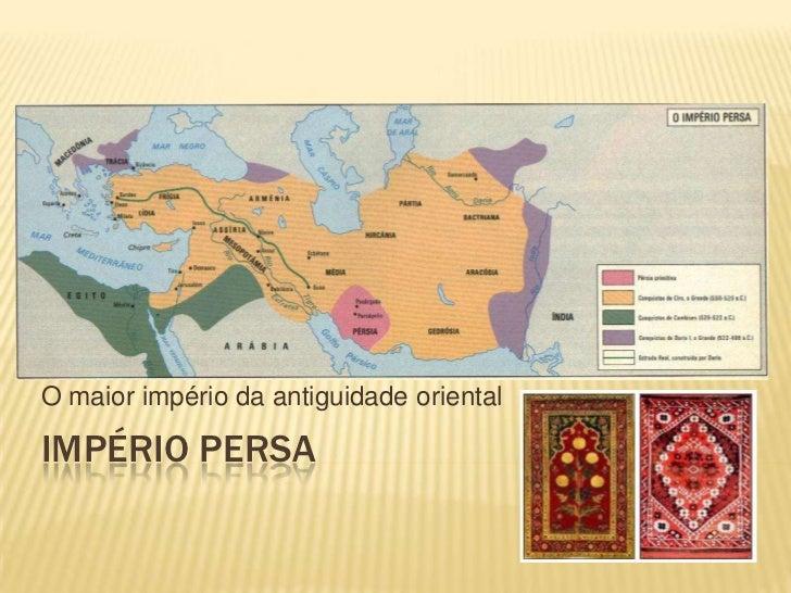 Império Persa<br />O maior império da antiguidade oriental<br />