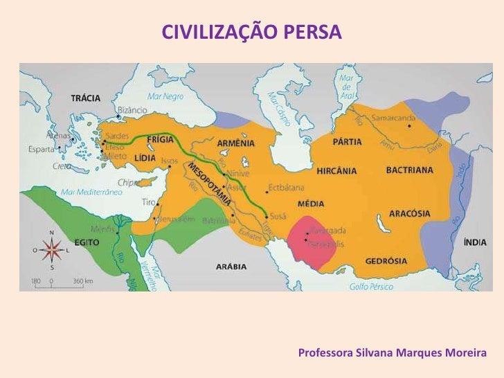 CIVILIZAÇÃO PERSA            Professora Silvana Marques Moreira