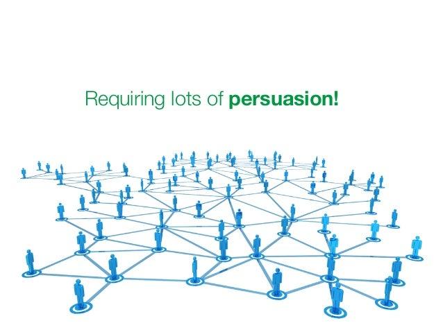 !  Requiring lots of persuasion!