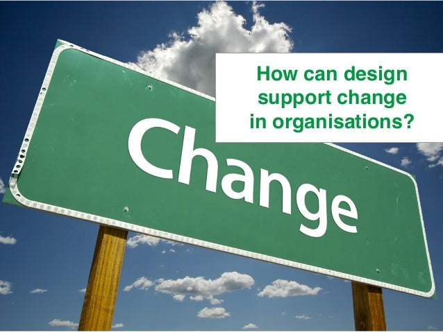 How can design  support change  in organisations?