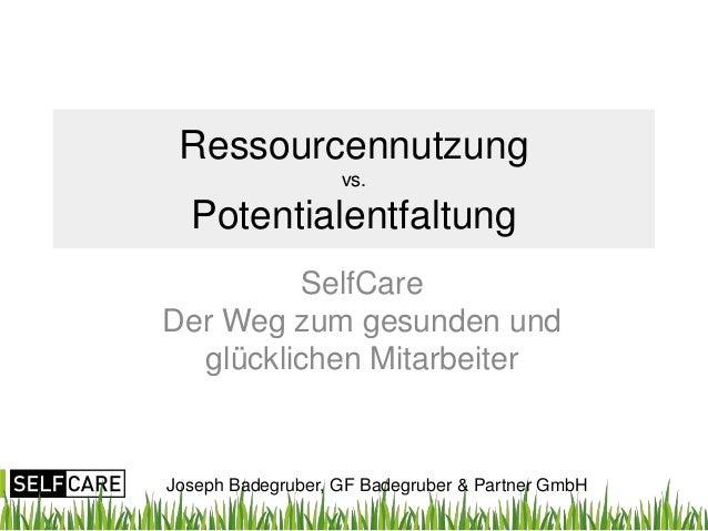 Ressourcennutzung                   vs.  Potentialentfaltung         SelfCareDer Weg zum gesunden und  glücklichen Mitarbe...