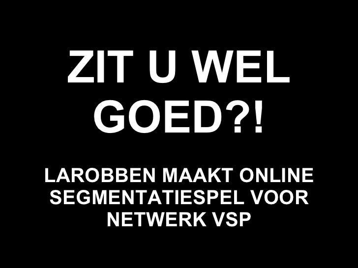 ZIT U WEL GOED?! LAROBBEN MAAKT ONLINE SEGMENTATIESPEL VOOR NETWERK VSP
