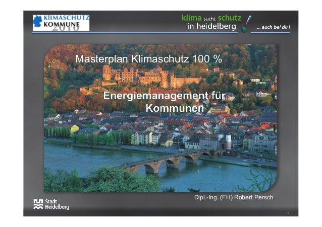 Masterplan Klimaschutz 100 %                      Dipl.-Ing. (FH) Robert Persch                                           ...
