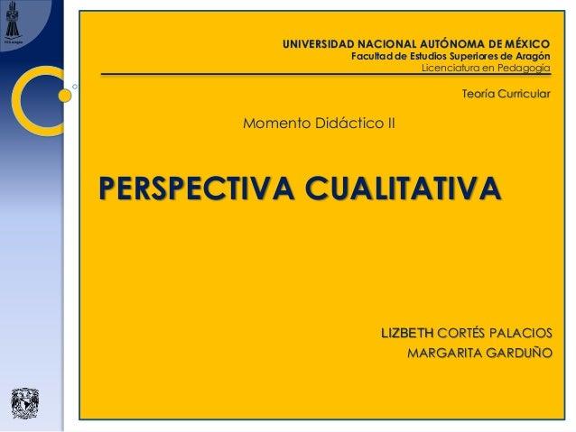 UNIVERSIDAD NACIONAL AUTÓNOMA DE MÉXICO  Facultad de Estudios Superiores de Aragón  Licenciatura en Pedagogía  Teoría Curr...