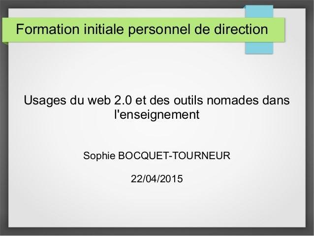 Formation initiale personnel de direction Usages du web 2.0 et des outils nomades dans l'enseignement Sophie BOCQUET-TOURN...