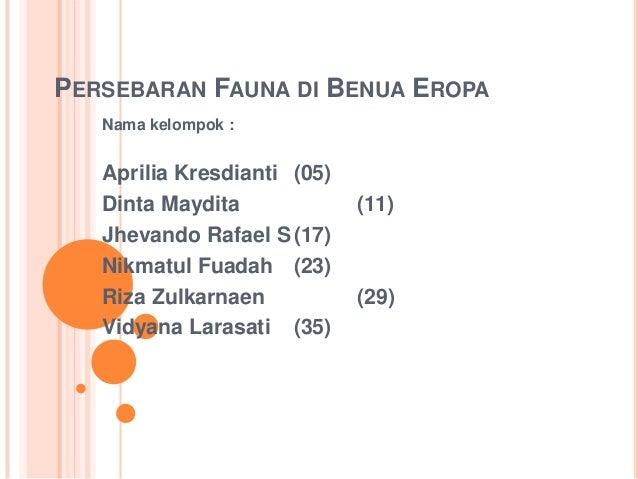 PERSEBARAN FAUNA DI BENUA EROPANama kelompok :Aprilia Kresdianti (05)Dinta Maydita (11)Jhevando Rafael S(17)Nikmatul Fuada...