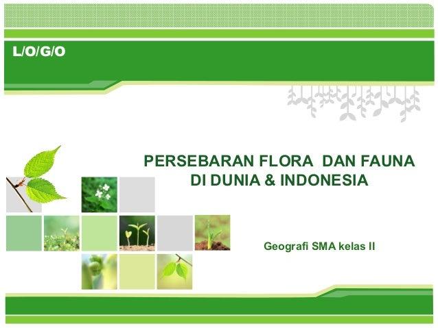 L/O/G/O  PERSEBARAN FLORA DAN FAUNA DI DUNIA & INDONESIA  Geografi SMA kelas II