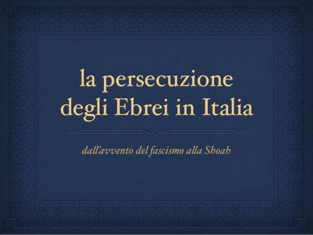 la persecuzione degli Ebrei in Italia da!'avvento del fascismo a!a Shoah