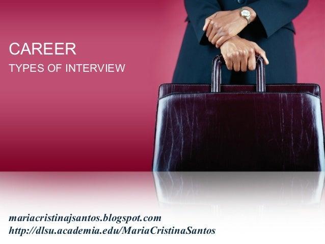 CAREER TYPES OF INTERVIEW mariacristinajsantos.blogspot.com http://dlsu.academia.edu/MariaCristinaSantos