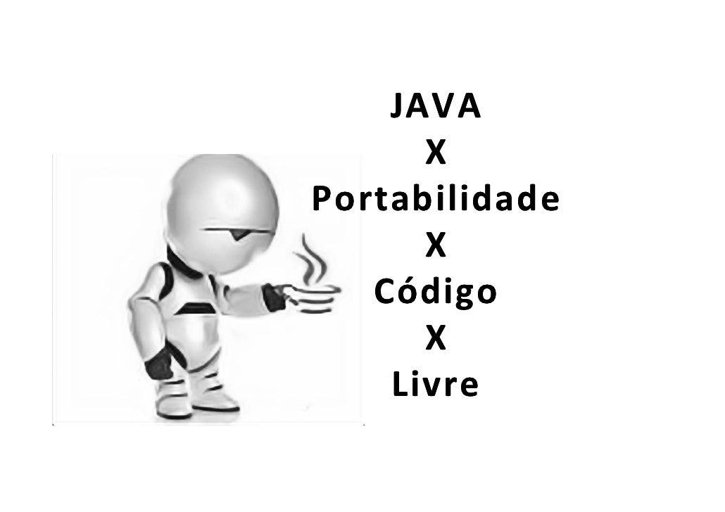 JAVA        X Portabilidade        X    Código        X     Livre     Li