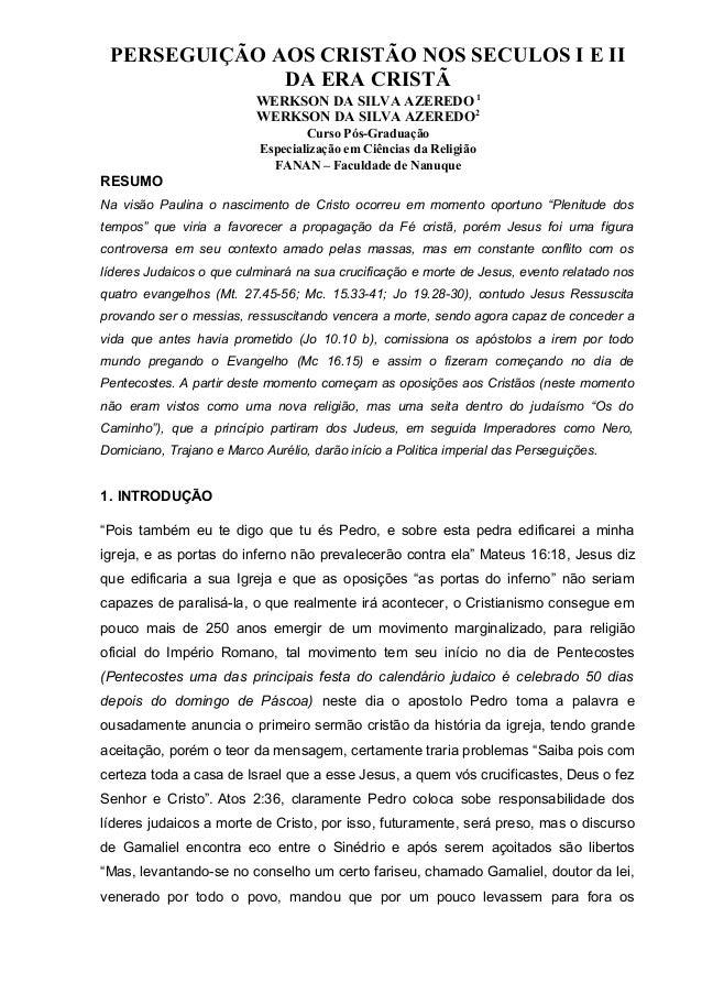 PERSEGUIÇÃO AOS CRISTÃO NOS SECULOS I E II DA ERA CRISTÃ WERKSON DA SILVA AZEREDO 1 WERKSON DA SILVA AZEREDO2 Curso Pós-Gr...