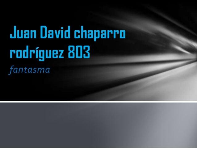 fantasmaJuan David chaparrorodríguez 803